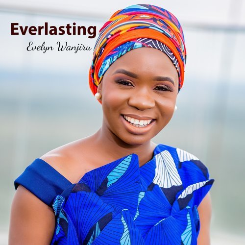 Evelyn Wanjiru - Everlasting (Prod. By Bwenieve)