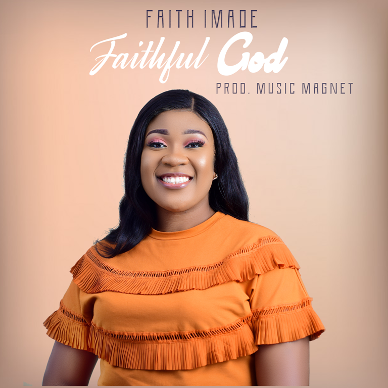 "FAITH IMADE RETURNS WITH NEW SINGLE ""FAITHFUL GOD"""