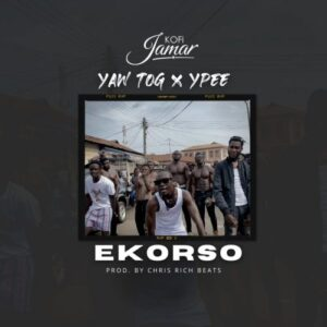 Kofi Jamar – Ekorso Ft. Yaw TOG x Ypee ( Prod. By Chris Rich Beats)