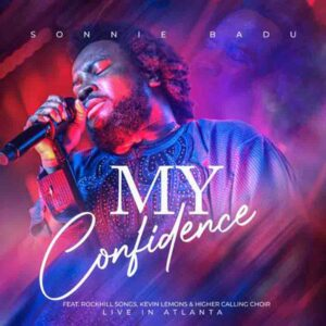 Sonnie Badu – My Confidence (Live) Ft. RockHill Songs, Kevin Lemons & Higher Calling Choir