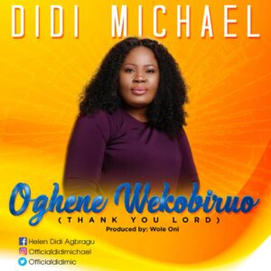 Didi Michael – Oghene Wekobiruo   officialdidimic