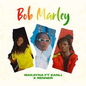 Wakayna – Bob Marley Ft. Zanli x Renner (Official Video)