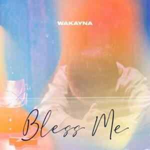 Wakayna - Bless Me (Prod. By Wakayna)