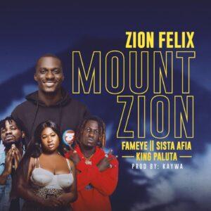Zionfelix - Mount Zion Ft Fameye Sista Afia & King Paluta